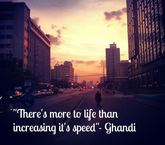 ghandhi slow down quote