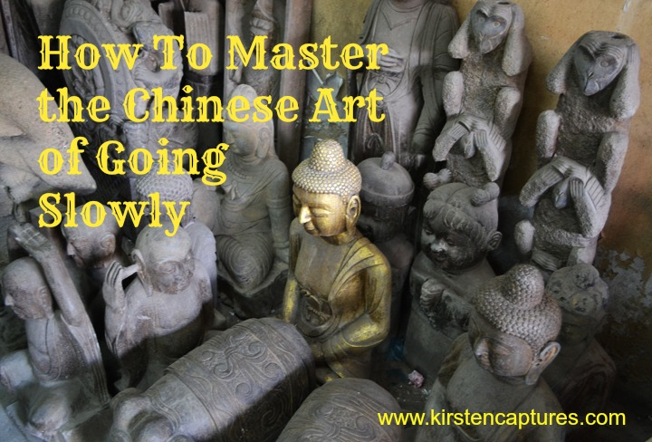how to master the chinese art of going slowly